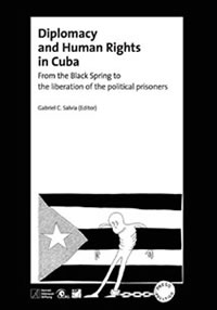 Diplomacy and Human Rights in Cuba. From the Black Spring to the liberation of the political prisoners