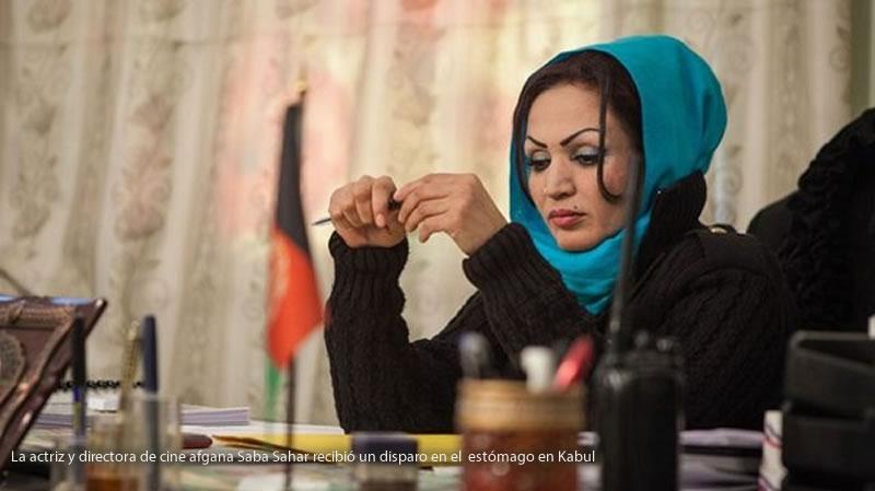 La actriz y directora de cine afgana Saba Sahar recibió un disparo en el estómago en Kabul