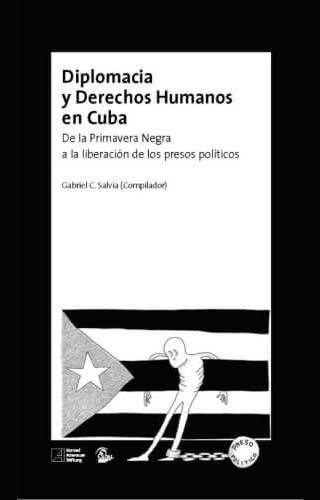 Diplomacia y derechos humanos en Cuba. De la Primavera Negra a la liberación de los presos políticos.