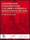 LOS DERECHOS FUNDAMENTALES Y EL ORDEN JURÍDICO E INSTITUCIONAL DE CUBA | Por Ricardo Manuel Rojas